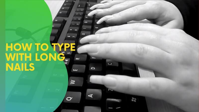 How To Type With Long Nails